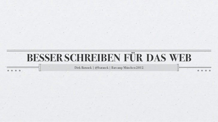 BESSER SCHREIBEN FÜR DAS WEB        Dirk Baranek | @baranek | Barcamp München 2012