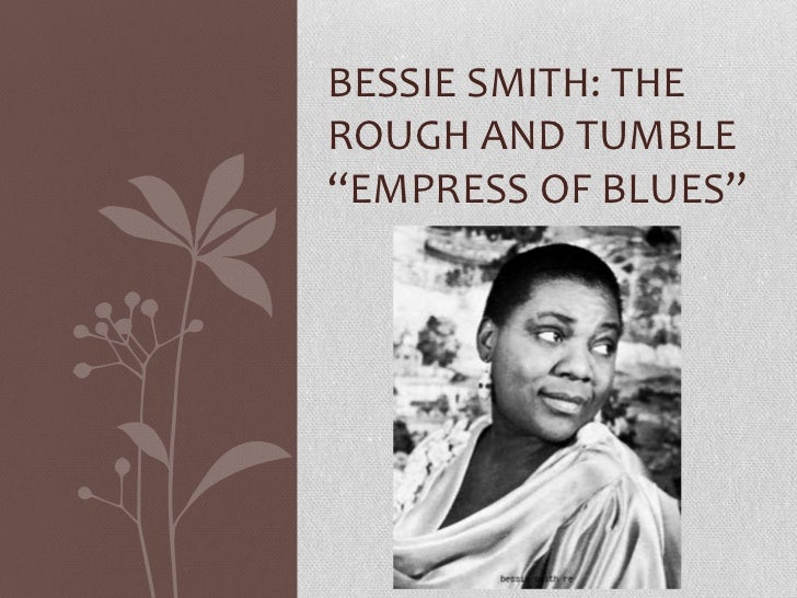 """Bessie Smith: The Rough and Tumble """"Empress of Blues""""<br />"""
