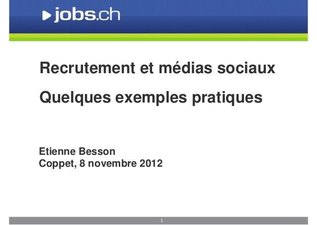 Recrutement et médias sociauxQuelques exemples pratiquesEtienne BessonCoppet, 8 novembre 2012                      1