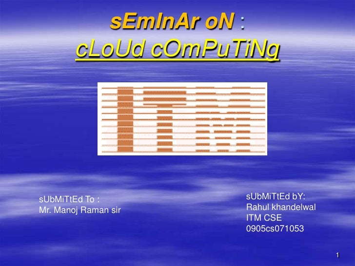sEmInAr oN :         cLoUd cOmPuTiNg     sUbMiTtEd To :                 sUbMiTtEd bY: Mr. Manoj Raman sir            Rahul...
