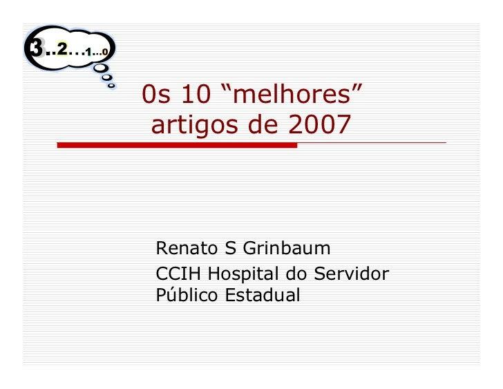 """0s 10 """"melhores""""  artigos de 2007     Renato S Grinbaum  CCIH Hospital do Servidor  Público Estadual"""