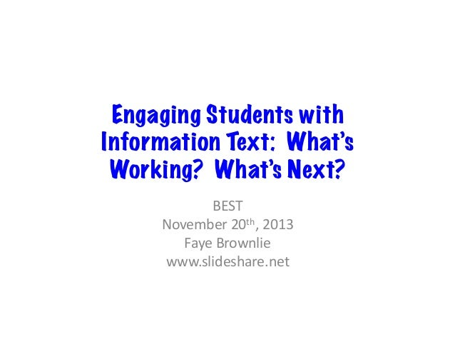 Engaging Students with Information Text: What's Working? What's Next? BEST   November  20th,  2013   Faye  Brown...