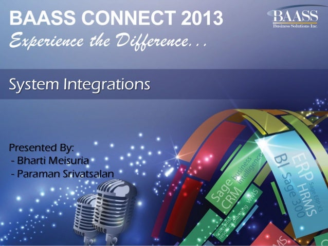 System Integrations  Presented By: - Bharti Meisuria - Paraman Srivatsalan