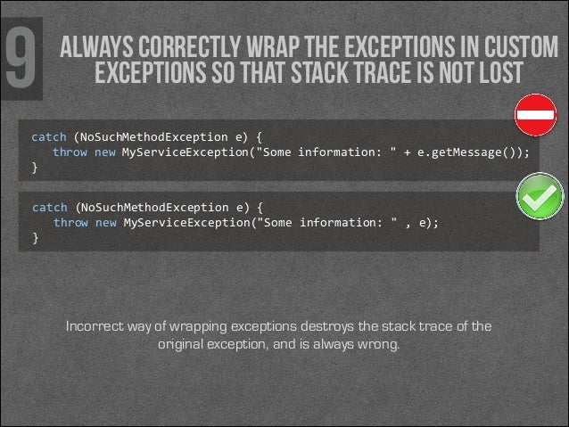 9  Always correctly wrap the exceptions in custom exceptions so that stack trace is not lost  catch (NoSuchMethodExceptio...