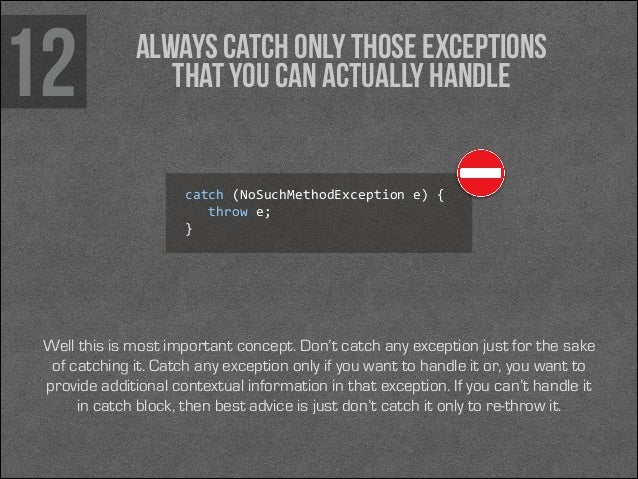 12  Always catch only those exceptions that you can actually handle  catch (NoSuchMethodException e) {     throw e...