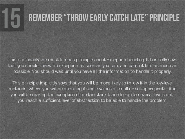 """15  Remember """"Throw early catch late"""" principle  This is probably the most famous principle about Exception handling. It b..."""