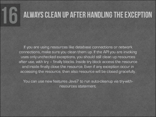16  Always clean up after handling the exception  If you are using resources like database connections or network connecti...