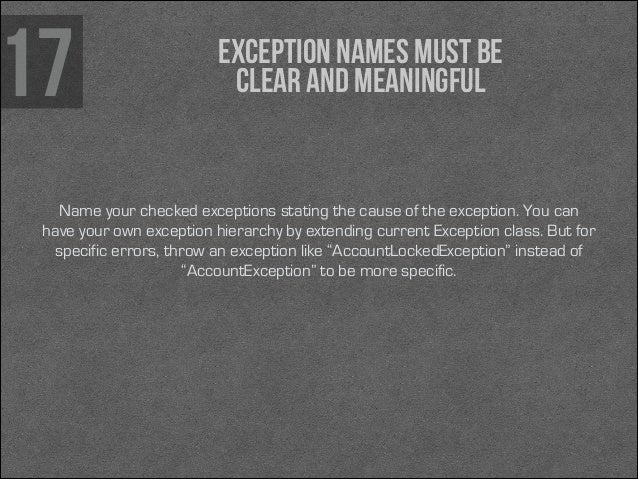 17  Exception names must be clear and meaningful  Name your checked exceptions stating the cause of the exception. You can...