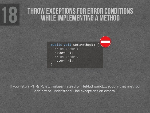 18  Throw exceptions for error conditions while implementing a method  public void someMethod() {    // on error ...