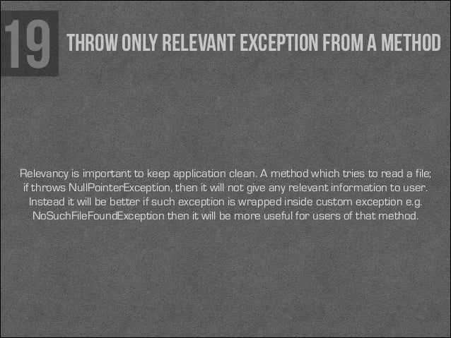 19  Throw only relevant exception from a method  Relevancy is important to keep application clean. A method which tries to...