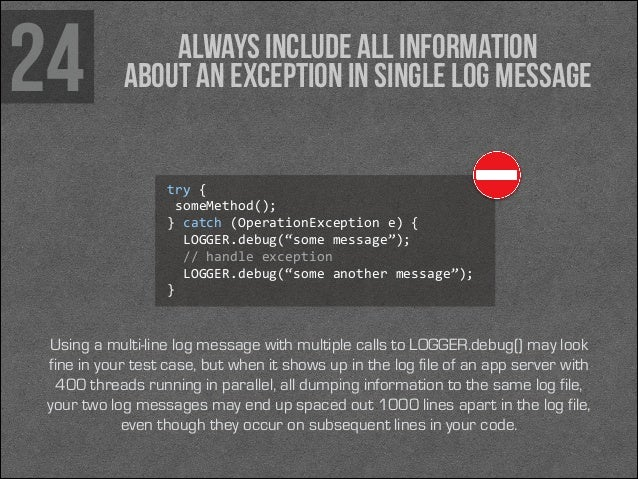 24  Always include all information about an exception in single log message  try {   someMethod();  } catch (Operati...
