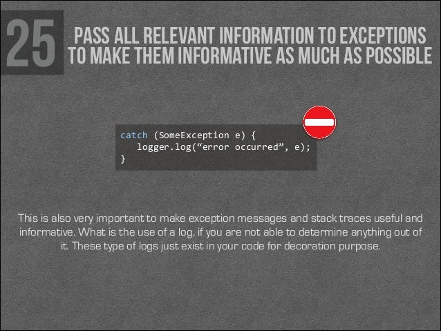 25  Pass all relevant information to exceptions to make them informative as much as possible  catch (SomeException e) {...