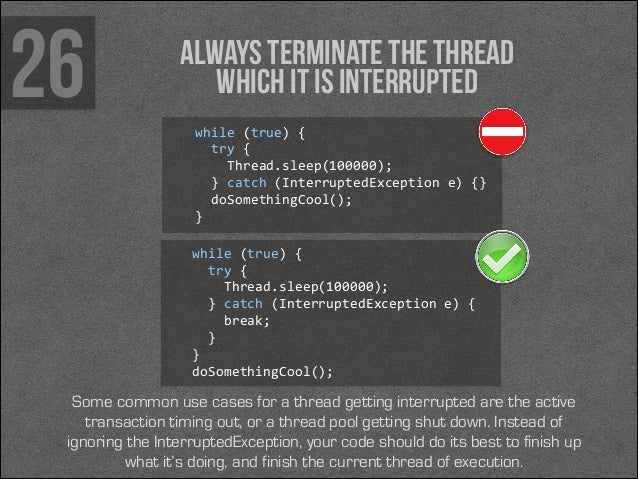 26  Always terminate the thread which it is interrupted while (true) {    try {      Thread.sleep(100000);   ...