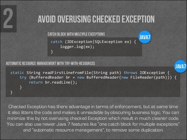 2  Avoid overusing Checked Exception catch block with multiple exceptions catch (IOException|SQLException ex) {     ...