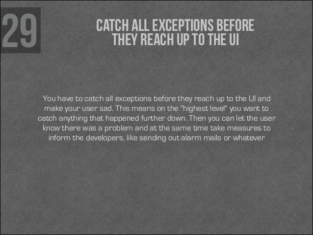 29  catch all exceptions before they reach up to the UI  You have to catch all exceptions before they reach up to the UI a...