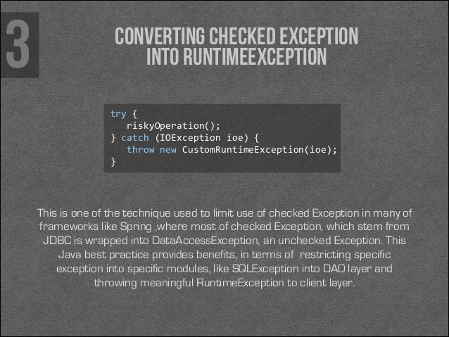 3  Converting Checked Exception into RuntimeException try {     riskyOperation();  } catch (IOException ioe) { ...