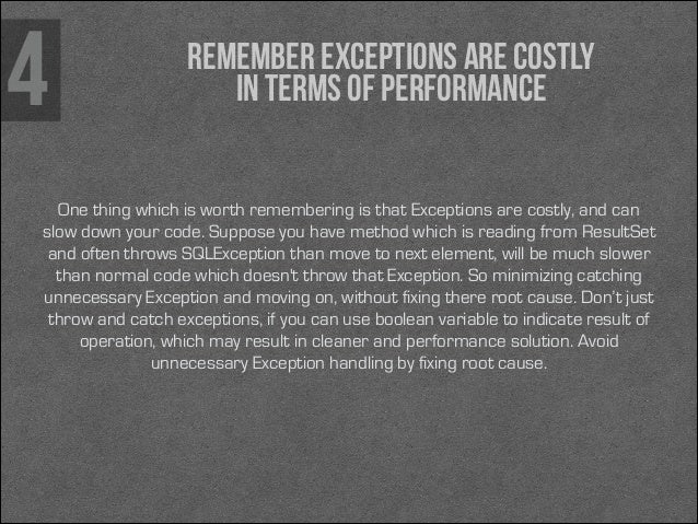 4  Remember Exceptions are costly in terms of performance  One thing which is worth remembering is that Exceptions are cos...