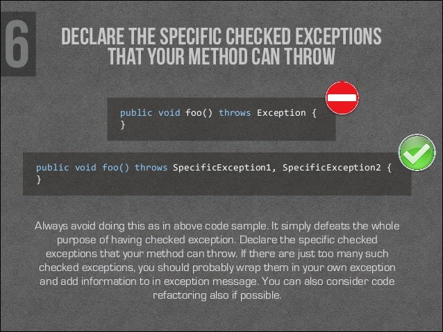 6  Declare the specific checked exceptions that your method can throw public void foo() throws Exception {  }  publi...