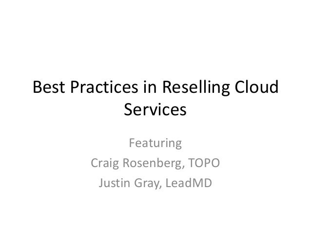 Best Practices in Reselling CloudServicesFeaturingCraig Rosenberg, TOPOJustin Gray, LeadMD