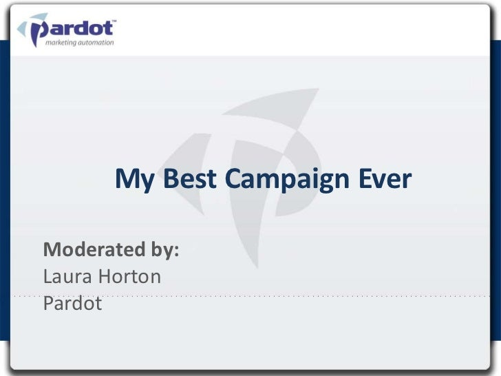 My Best Campaign EverModerated by:Laura HortonPardot