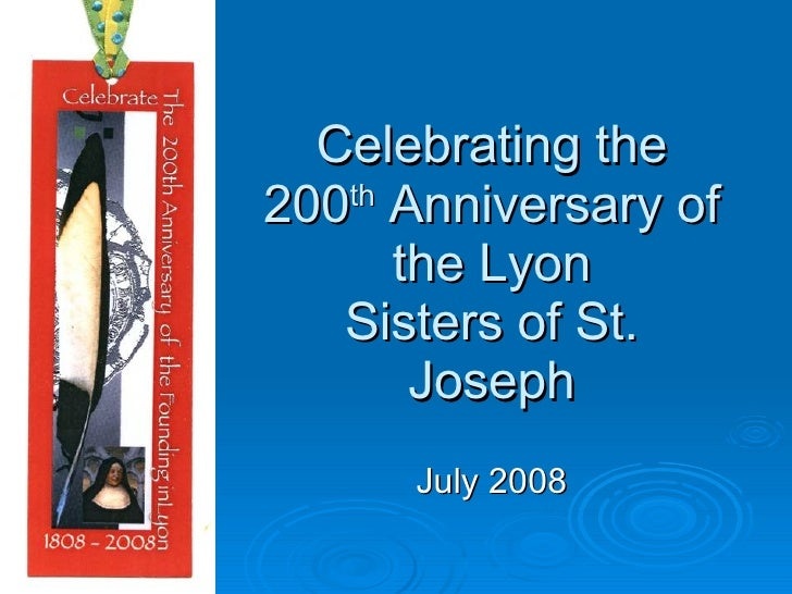 Celebrating the 200 th  Anniversary of the Lyon Sisters of St. Joseph July 2008