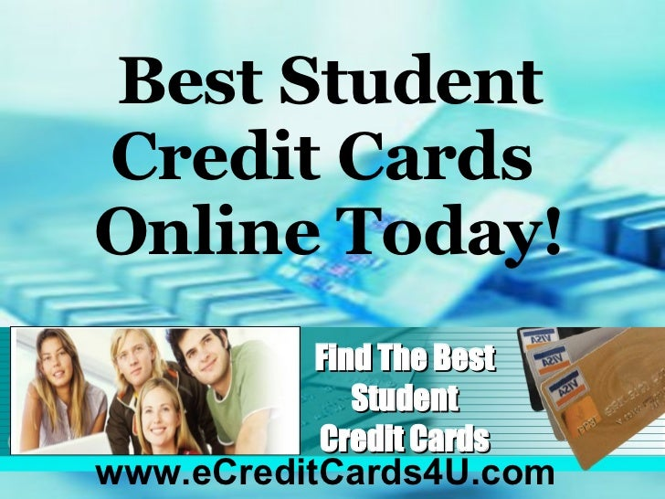 Find The Best Student Credit Cards www.eCreditCards4U.com Best Student Credit Cards  Online Today!