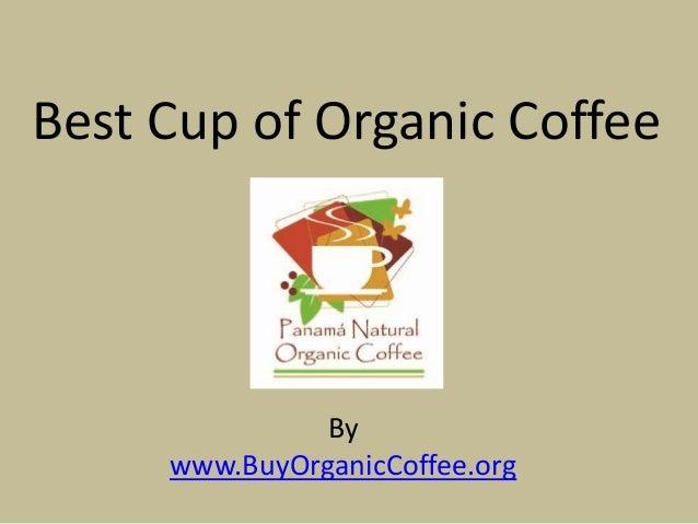 By www.BuyOrganicCoffee.org Best Cup of Organic Coffee