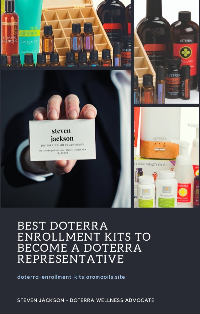 BEST DOTERRA ENROLLMENT KITS TO BECOME A DOTERRA REPRESENTATIVE doterra-enrollment-kits.aromaoils.site STEVEN JACKSON - DO...