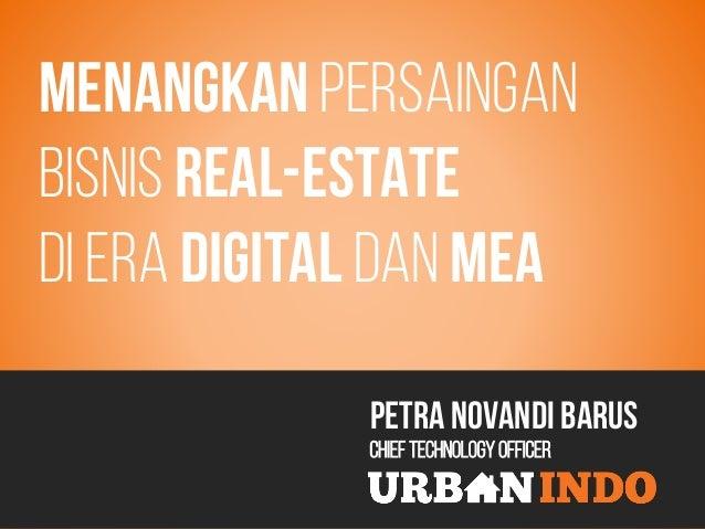 Menangkan Persaingan Bisnis Real-Estate Di ERA Digital dan mea Petra Novandi Barus Chief TechnologyOfficer