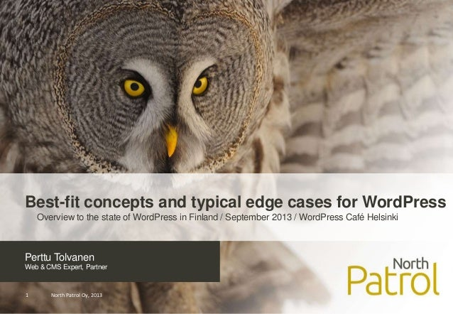 Perttu Tolvanen Web & CMS Expert, Partner North Patrol Oy, 20131 Best-fit concepts and typical edge cases for WordPress Ov...