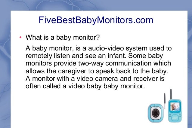 FiveBestBabyMonitors.com ●  What is a baby monitor? A baby monitor, is a audio-video system used to remotely listen and se...