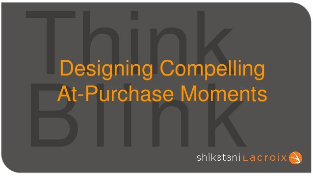 Think Blink Designing Compelling At-Purchase Moments