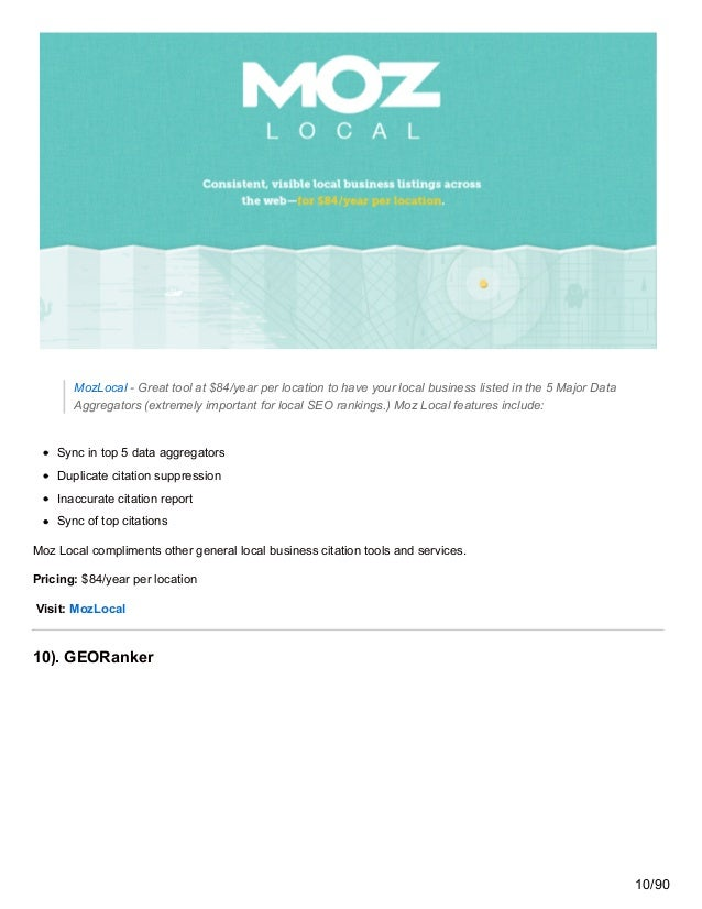MozLocal - Great tool at $84/year per location to have your local business listed in the 5 Major Data Aggregators (extreme...