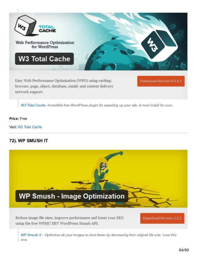 W3 Total Cache- Incredible free WordPress plugin for speeding up your site. A must install for sure. Price: Free Visit: W3...
