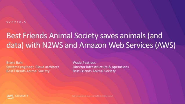 © 2019, Amazon Web Services, Inc. or its affiliates. All rights reserved.S U M M I T Best Friends Animal Society saves ani...