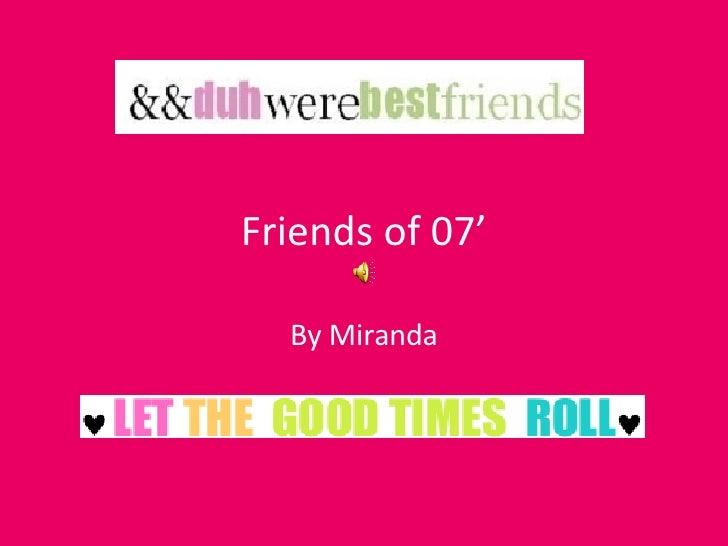 Friends of 07' By Miranda