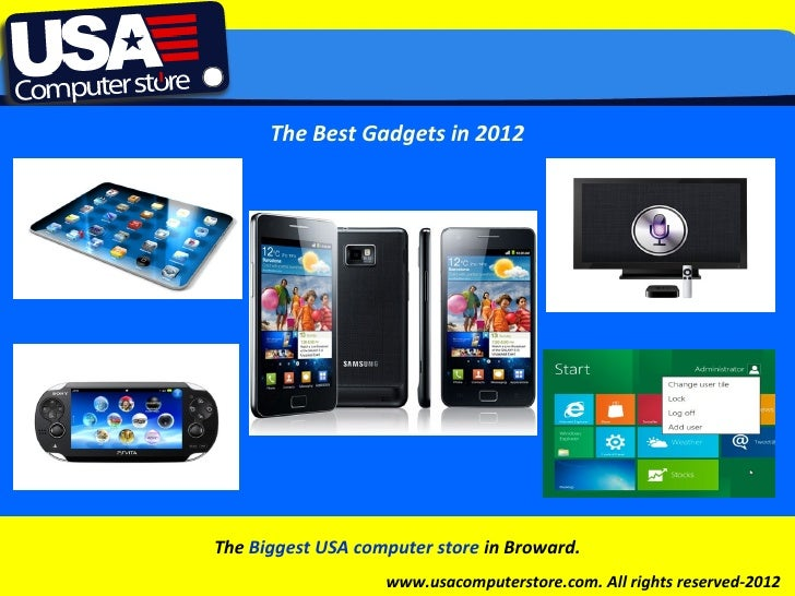 The Best Gadgets in 2012Click to edit Master subtitle style           The Biggest USA computer store in Broward.          ...