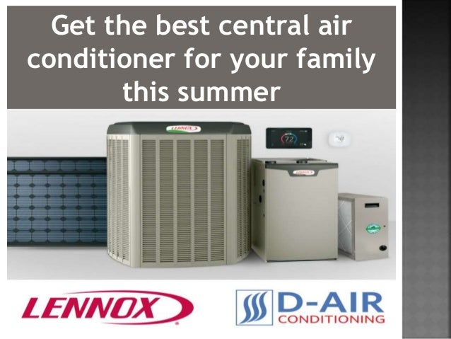 Best Central Air Conditioner >> Get The Best Central Air Conditioner For Your Family This Summer