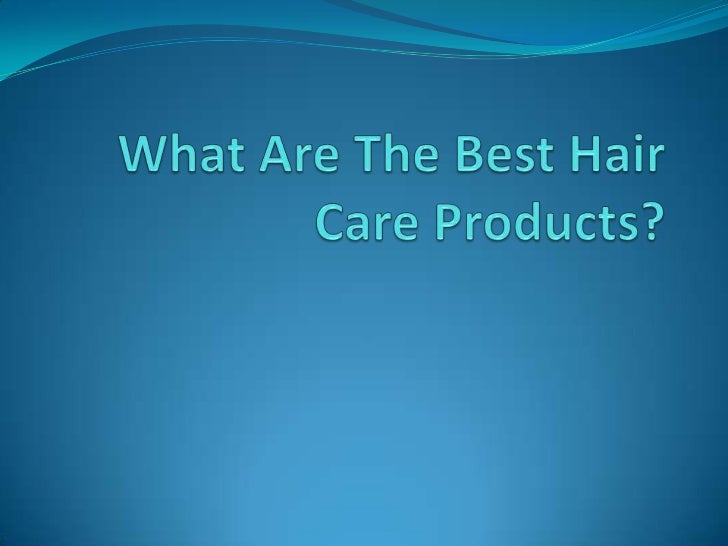 What Are The Best Hair Care Products?<br />