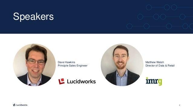 2 Speakers Dave Hawkins Principle Sales Engineer Matthew Walsh Director of Data & Retail