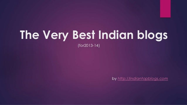 The Very Best Indian blogs (for2013-14) by http://indiantopblogs.com