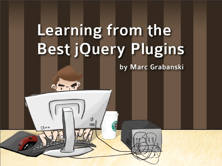 Learning from the Best jQuery Plugins           by Marc Grabanski