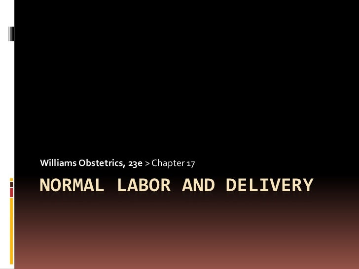 Williams Obstetrics, 23e > Chapter 17NORMAL LABOR AND DELIVERY