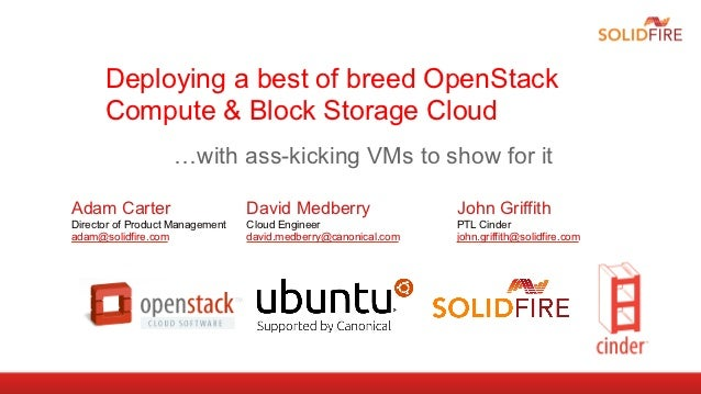 Deploying a best of breed OpenStack      Compute & Block Storage Cloud                   …with ass-kicking VMs to show for...