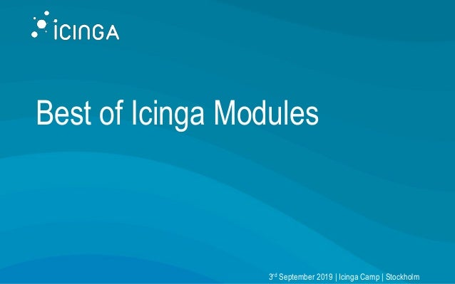 Best of Icinga Modules 3rd September 2019 | Icinga Camp | Stockholm
