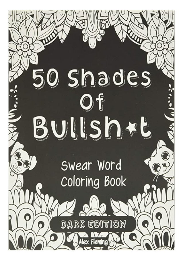BEST PDF 50 Shades Of Bullsht Dark Edition Swear Word Coloring Book B…