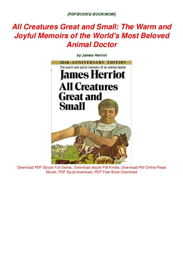 Best Pdf All Creatures Great And Small The Warm And Joyful Memoirs O