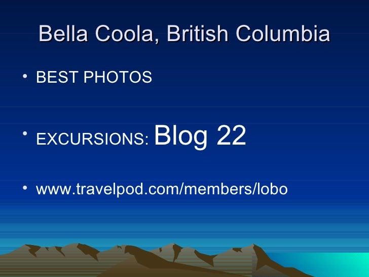 Bella Coola, British Columbia <ul><li>BEST PHOTOS </li></ul><ul><li>EXCURSIONS:  Blog 22 </li></ul><ul><li>www.travelpod.c...