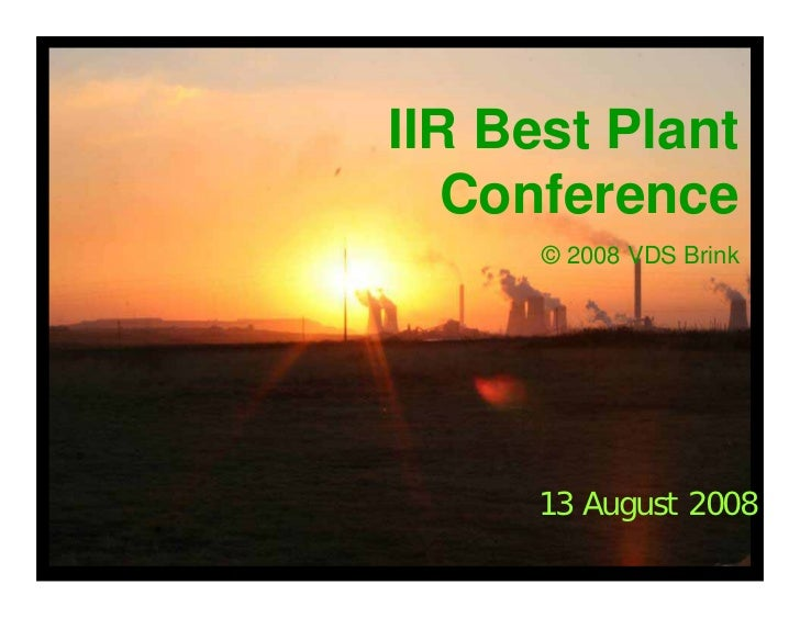 IIR Best Plant    Conference       © 2008 VDS Brink           13 August 2008                    1