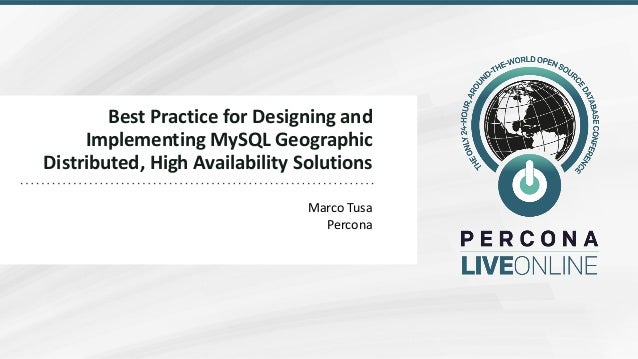 Best Practice for Designing and Implementing MySQL Geographic Distributed, High Availability Solutions Marco Tusa Percona